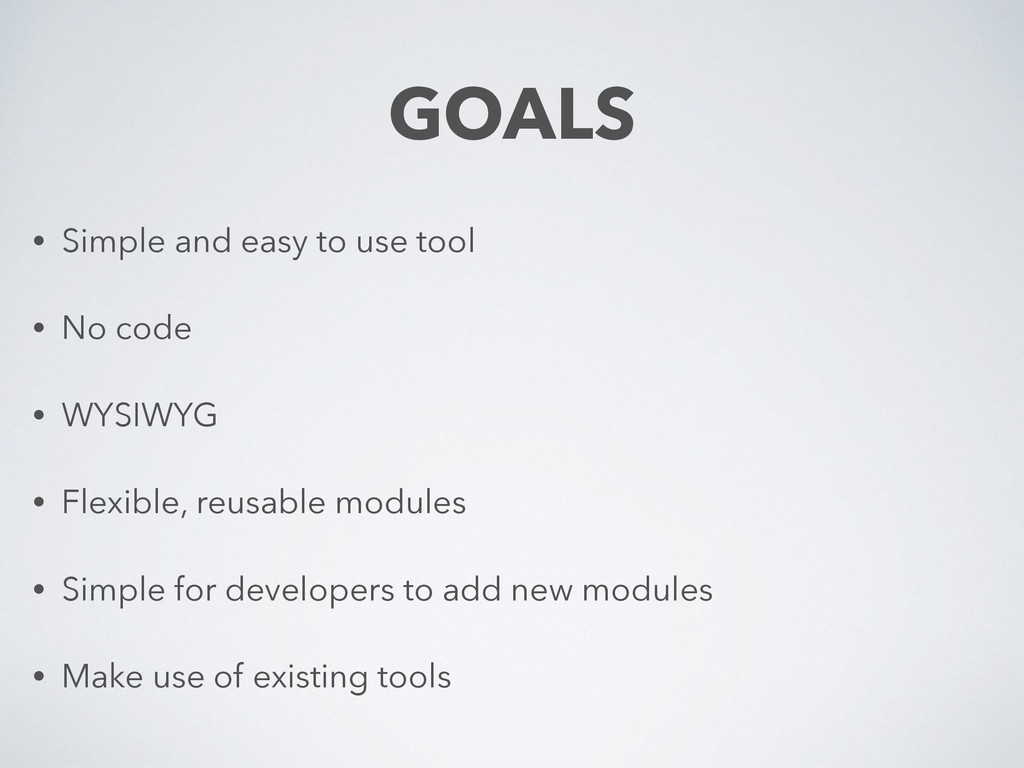 GOALS • Simple and easy to use tool • No code •...