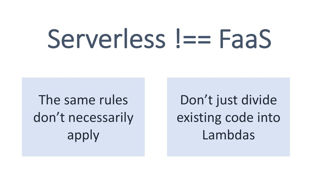 Serverless !== FaaS The same rules don't necess...