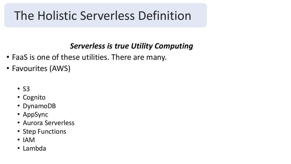 Serverless is true Utility Computing • FaaS is ...