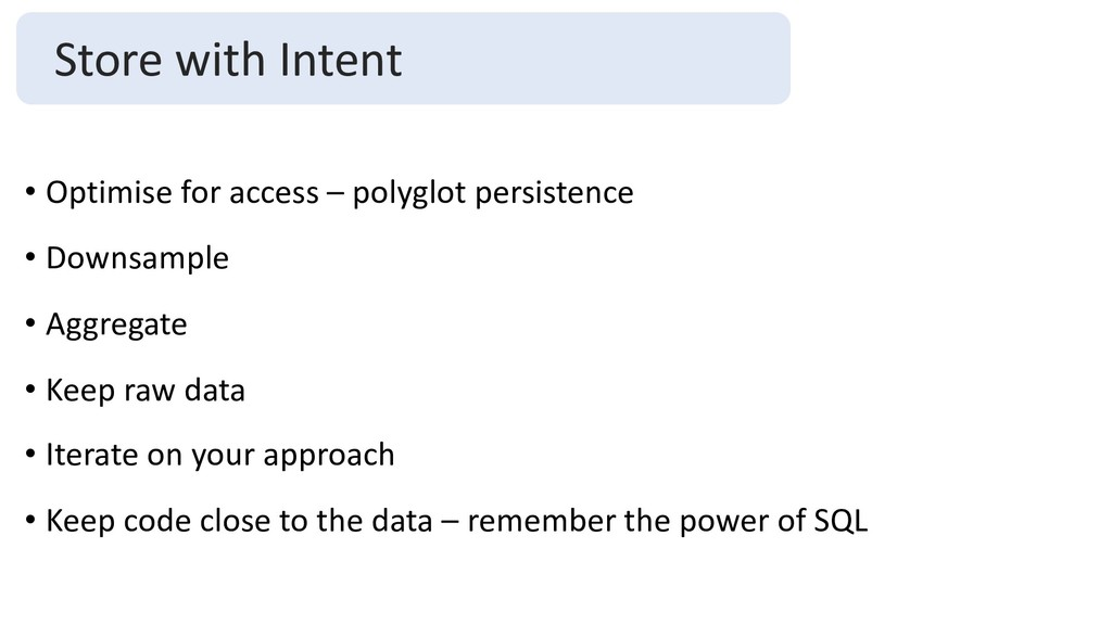 • Optimise for access – polyglot persistence • ...