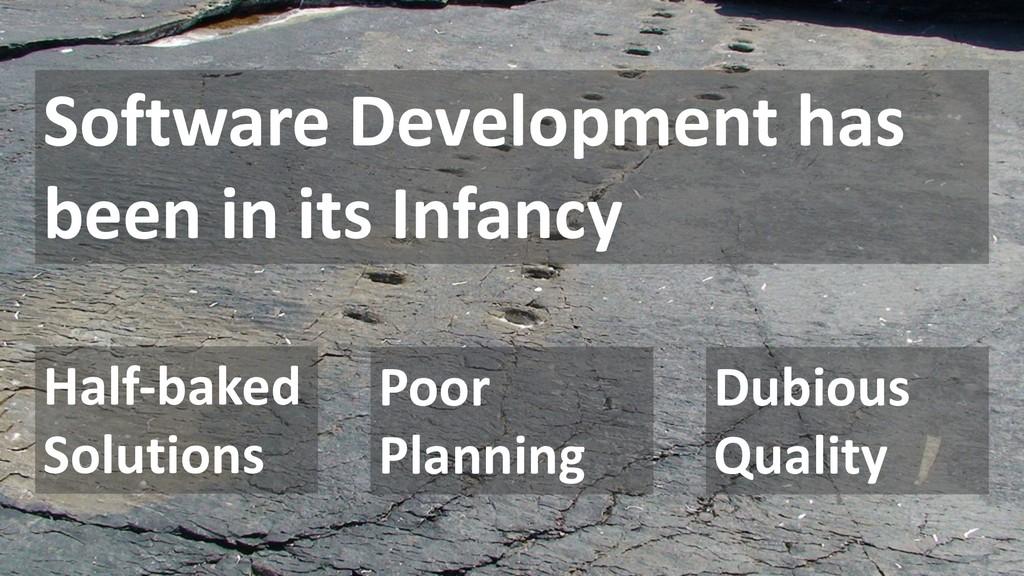 Software Development has been in its Infancy Ha...
