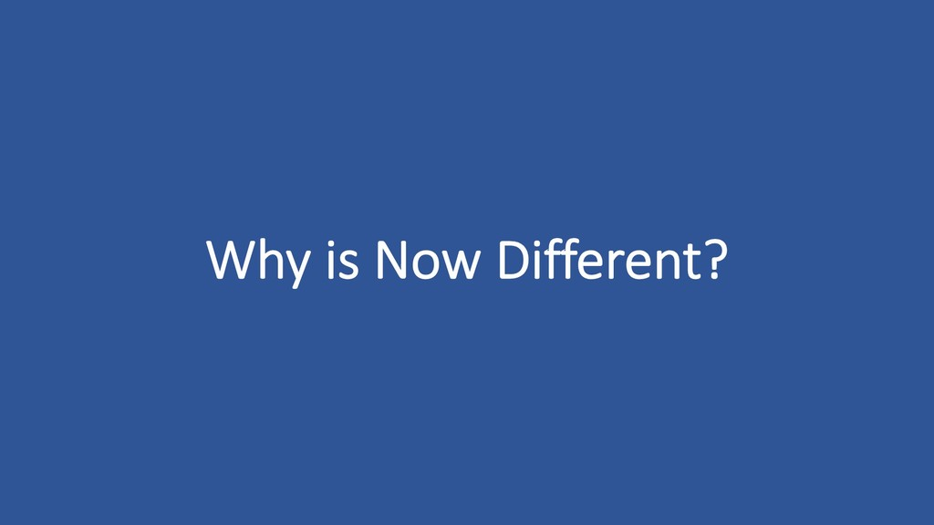 Why is Now Different?