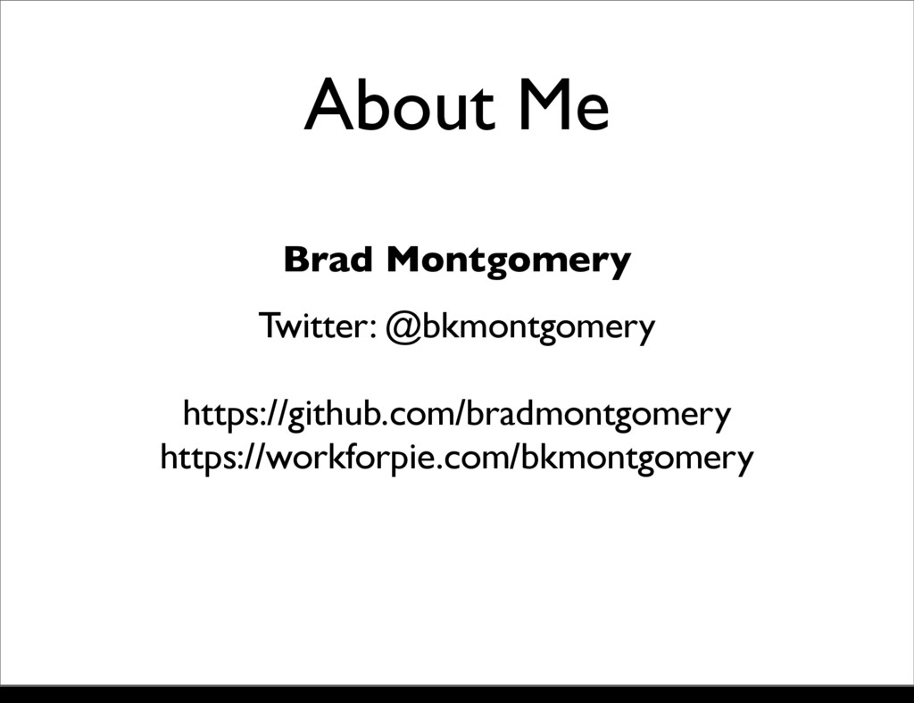 About Me Brad Montgomery Twitter: @bkmontgomery...