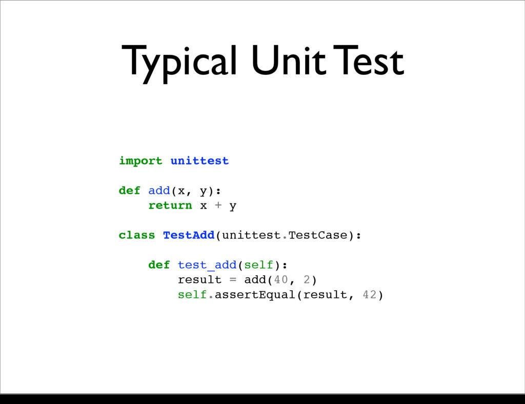 Typical Unit Test import unittest def add(x, y)...