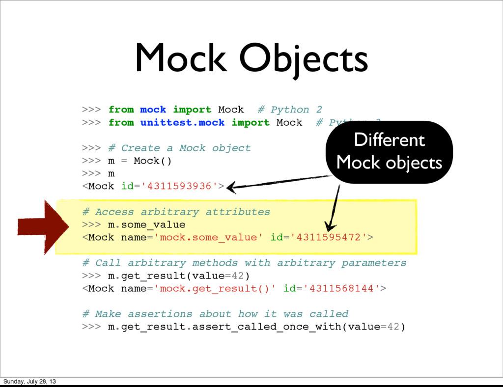 Mock Objects >>> from mock import Mock # Python...
