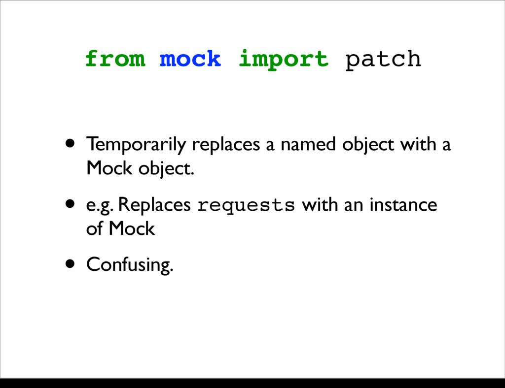 from mock import patch • Temporarily replaces a...