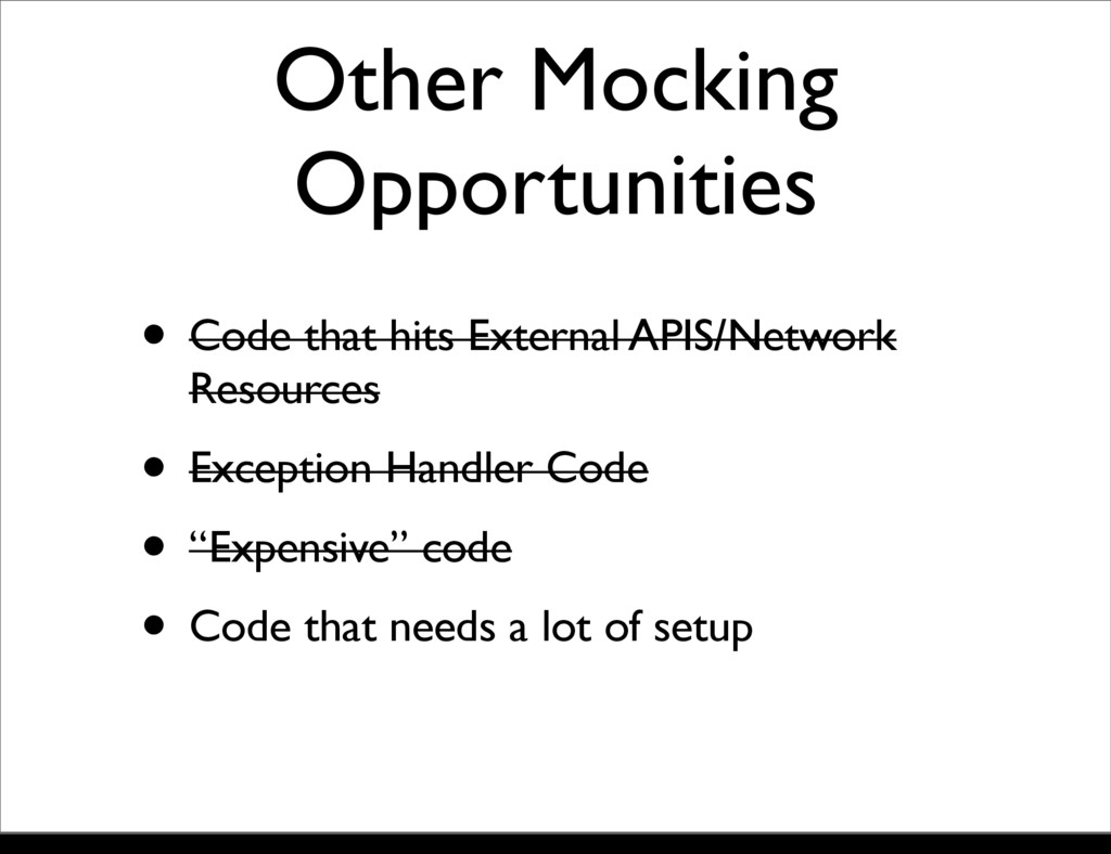 Other Mocking Opportunities • Code that hits Ex...