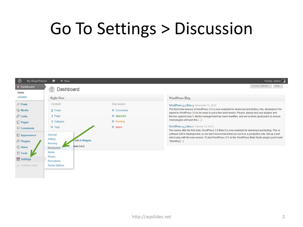 Go To Settings > Discussion 2 http://wpslides.n...