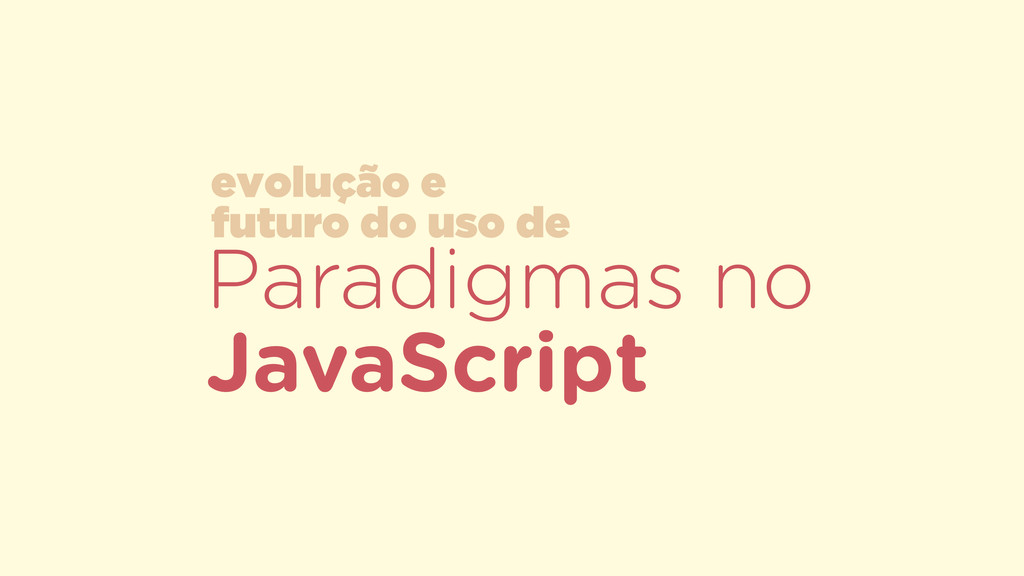 Paradigmas no JavaScript evolução e 