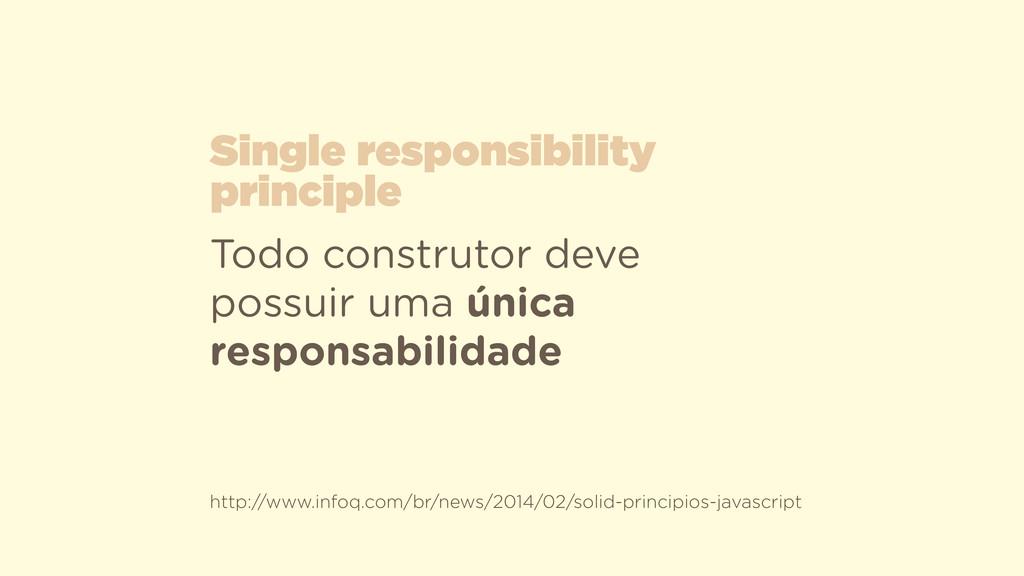 Todo construtor deve possuir uma única responsa...