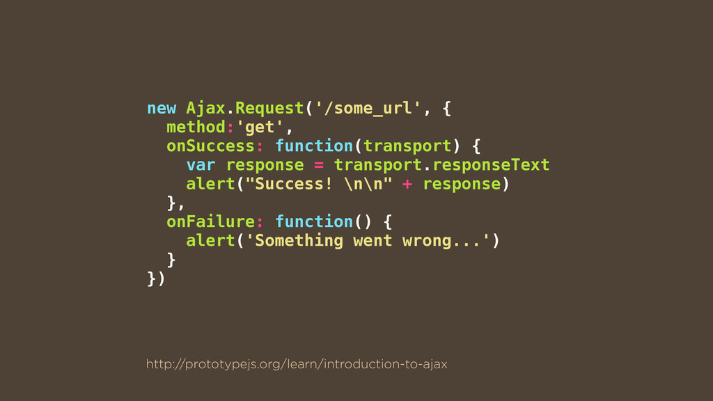 new Ajax.Request('/some_url', { method:'get', o...
