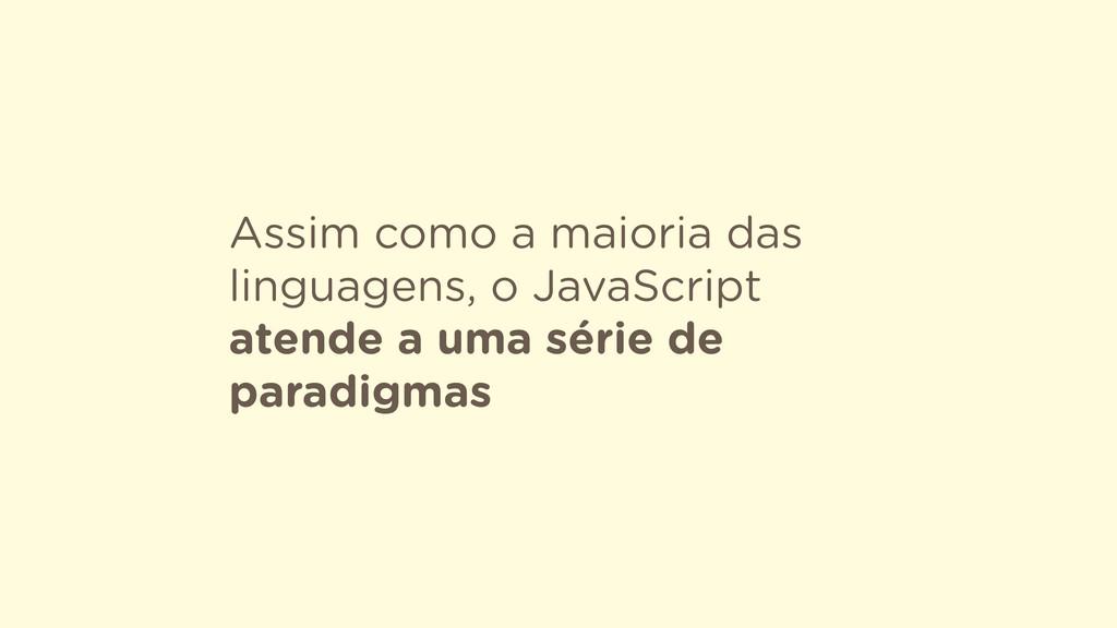 Assim como a maioria das linguagens, o JavaScri...