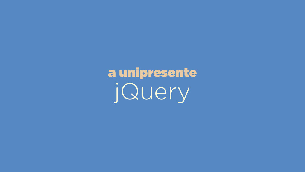 jQuery a unipresente