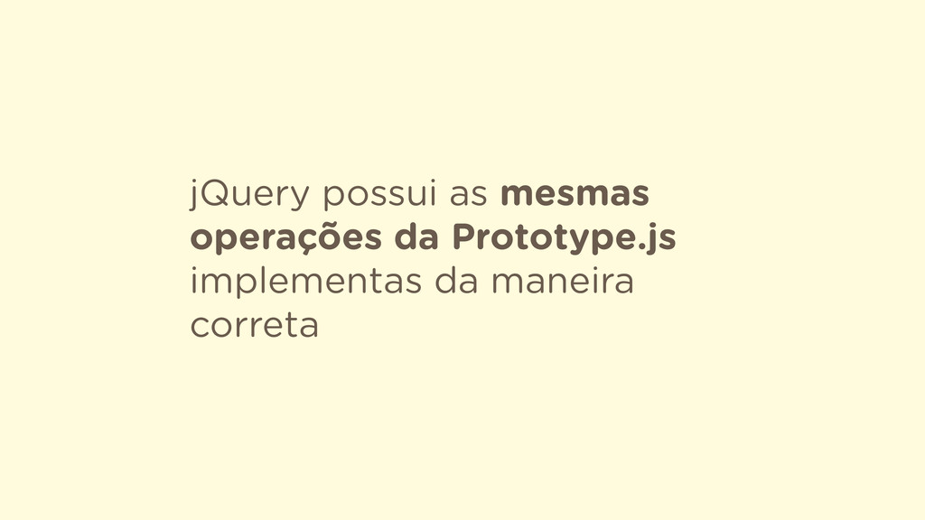 jQuery possui as mesmas operações da Prototype....