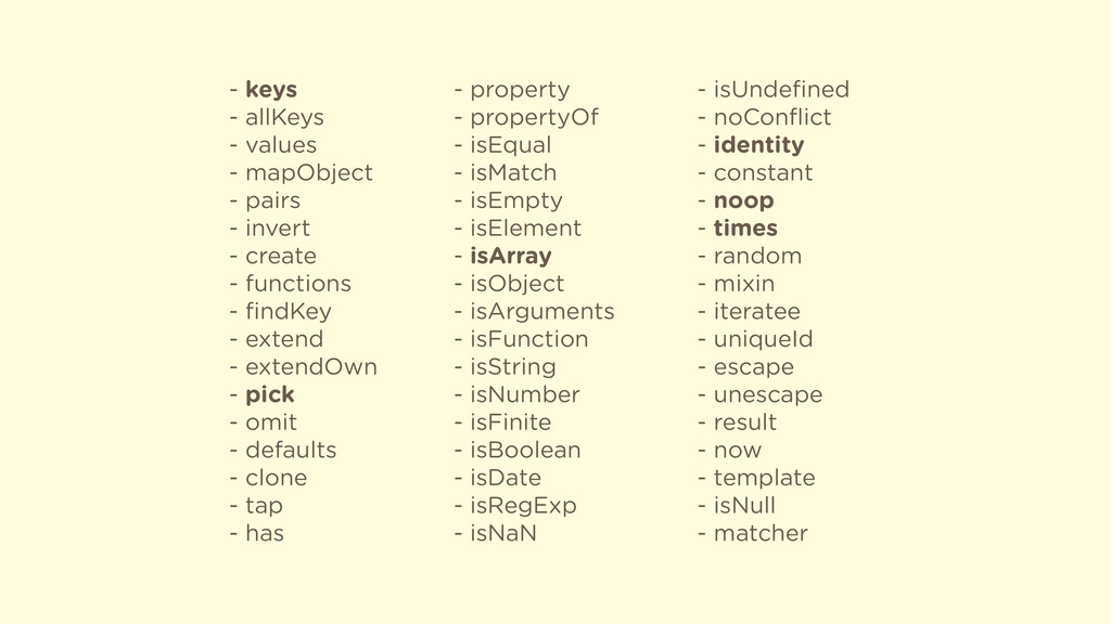 - keys - allKeys - values - mapObject - pairs -...