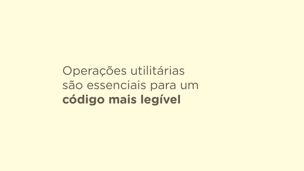 Operações utilitárias  são essenciais para um ...