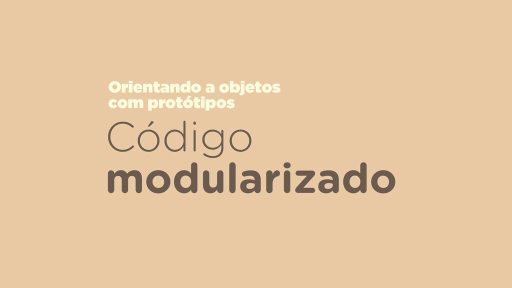 Código modularizado Orientando a objetos  com ...