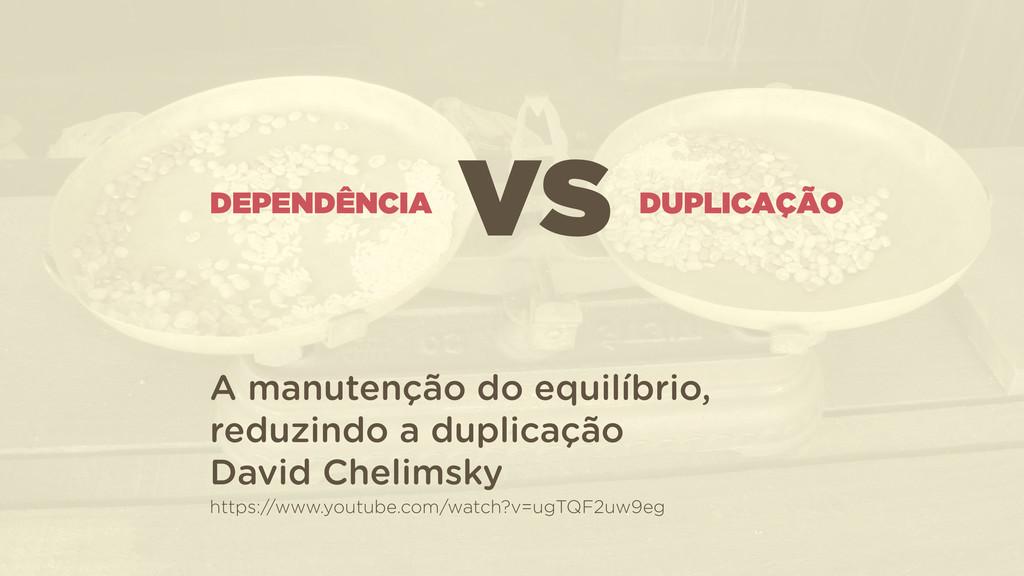DEPENDÊNCIA DUPLICAÇÃO VS A manutenção do equil...