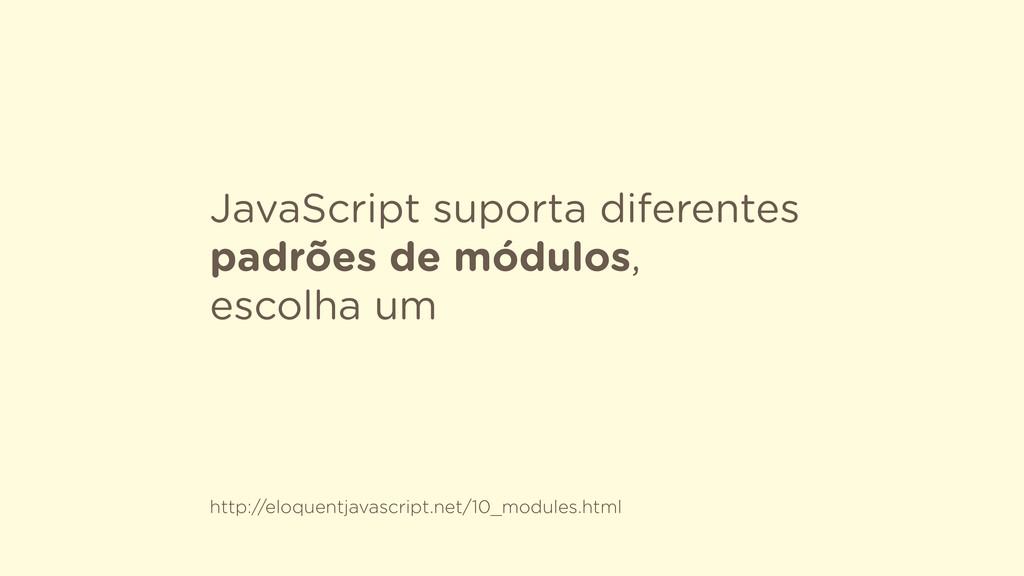 JavaScript suporta diferentes padrões de módulo...