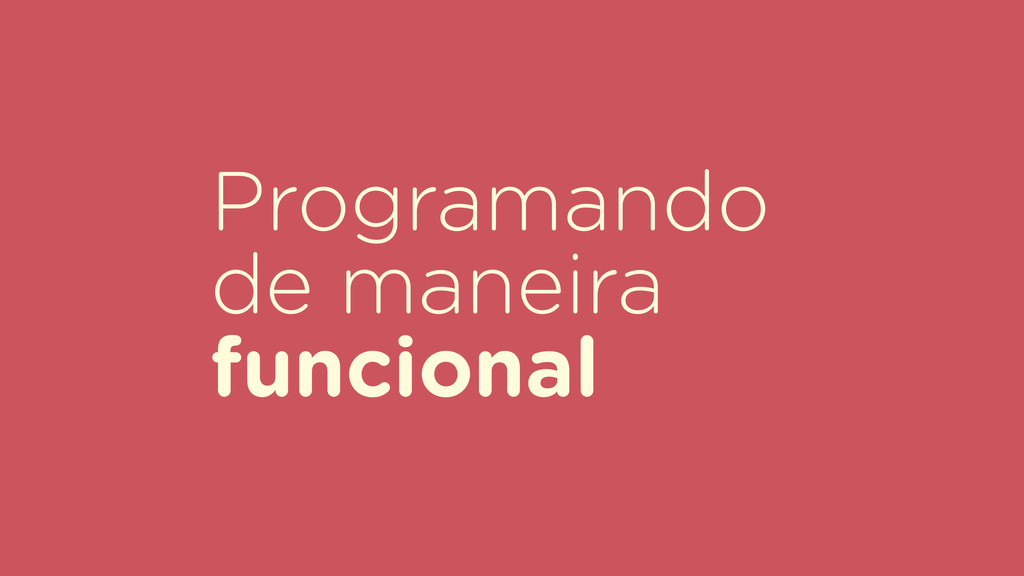 Programando de maneira funcional