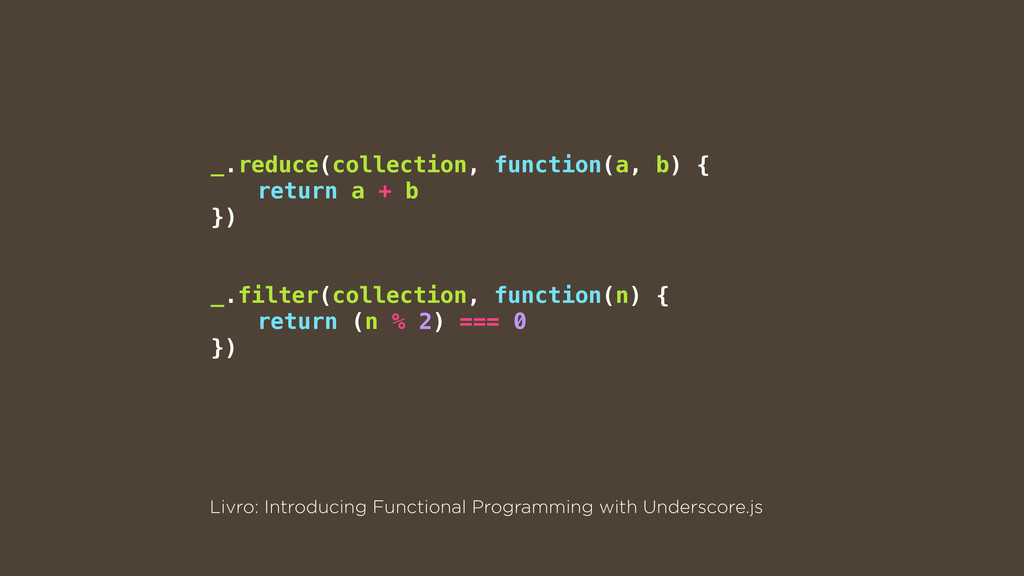 _.reduce(collection, function(a, b) { return a ...