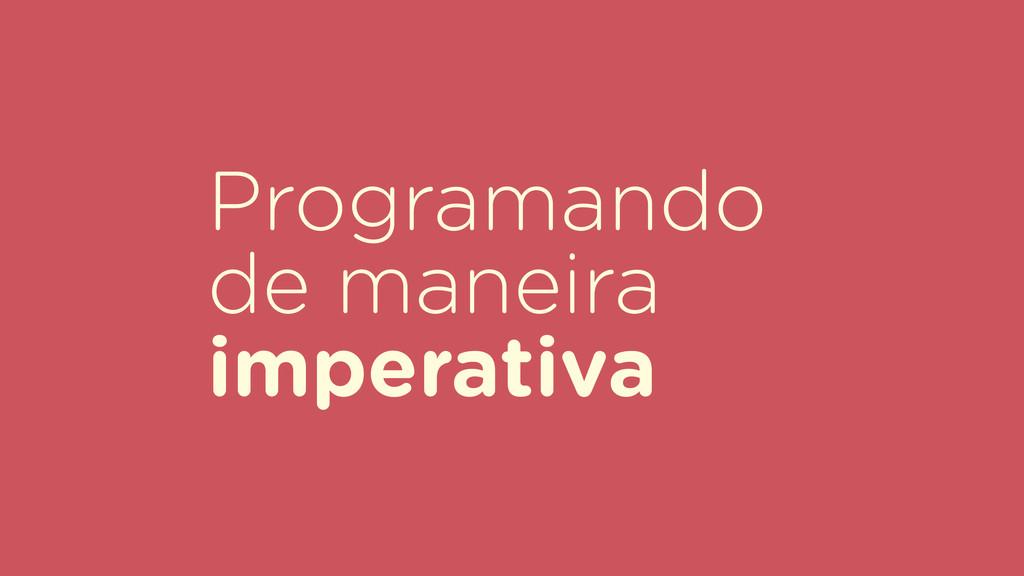 Programando de maneira imperativa
