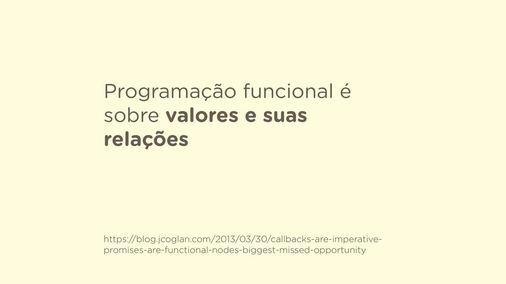 Programação funcional é sobre valores e suas re...