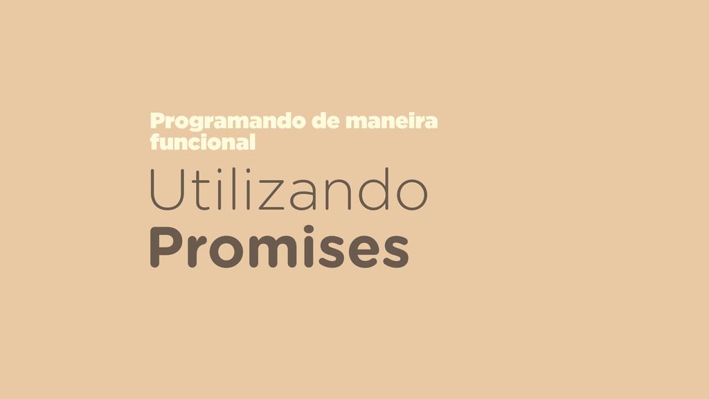 Utilizando Promises Programando de maneira  fu...
