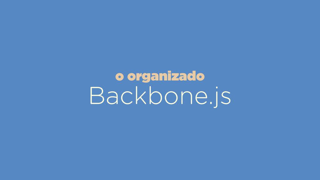 Backbone.js o organizado