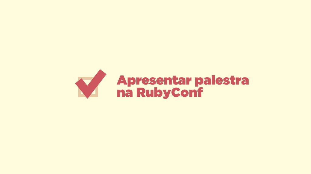 Apresentar palestra na RubyConf