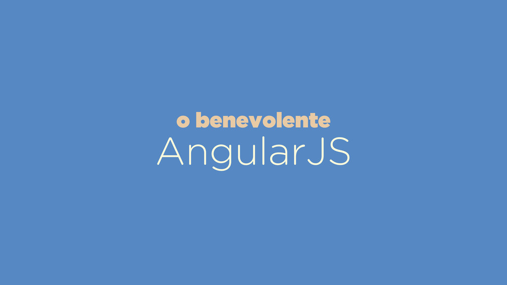 AngularJS o benevolente