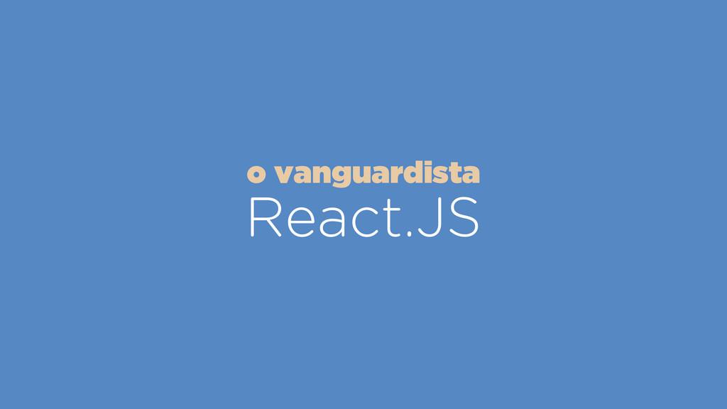React.JS o vanguardista