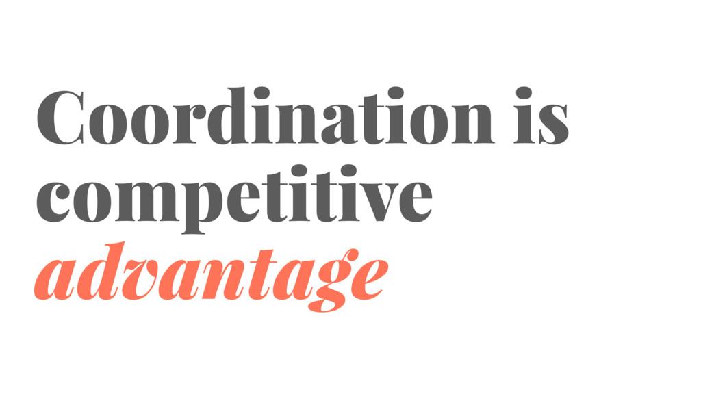 Coordination is competitive advantage