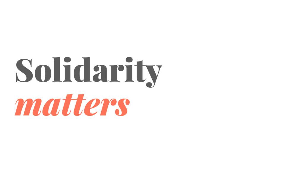 Solidarity matters