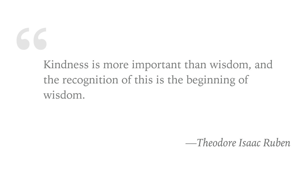 """"""" Kindness is more important than wisdom, and t..."""