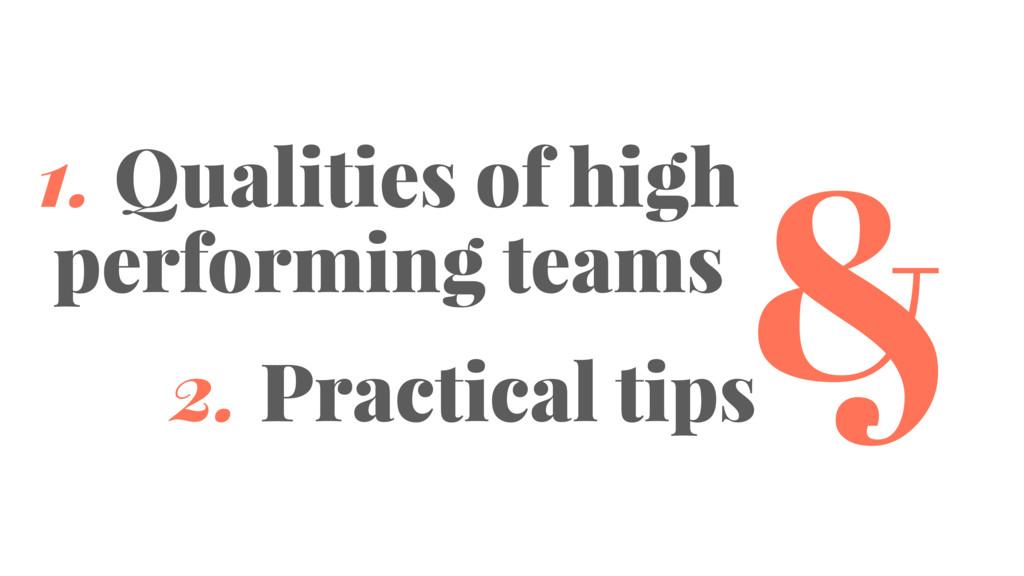& 1. Qualities of high performing teams 2. Prac...