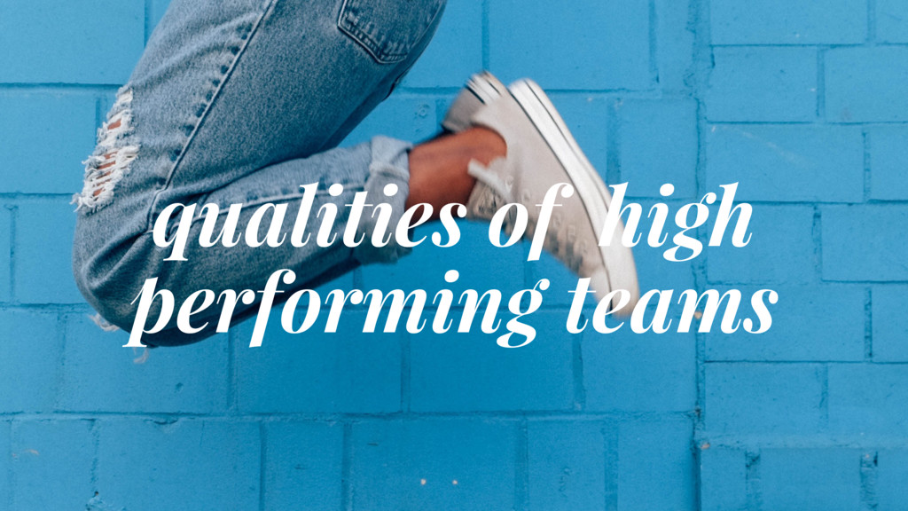 qualities of high performing teams