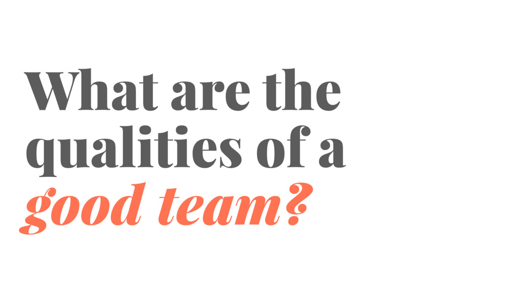 What are the qualities of a good team?