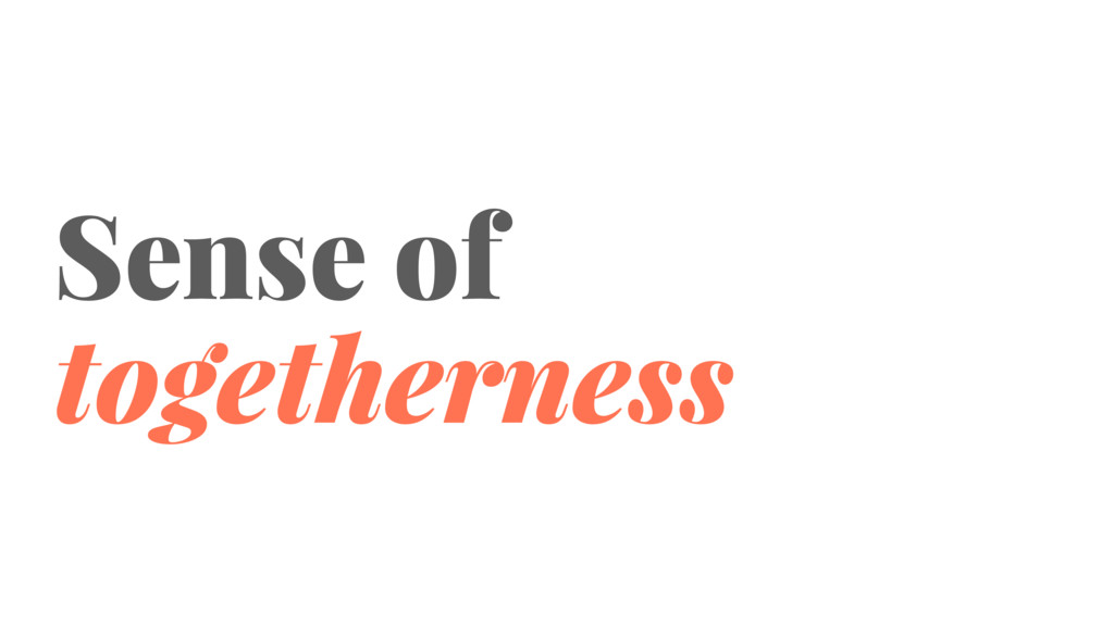 Sense of togetherness