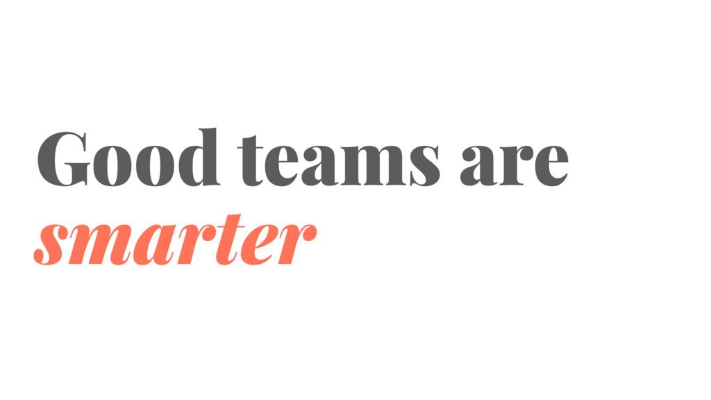 Good teams are smarter