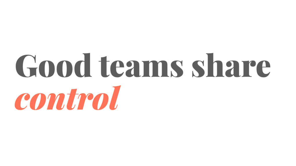 Good teams share control
