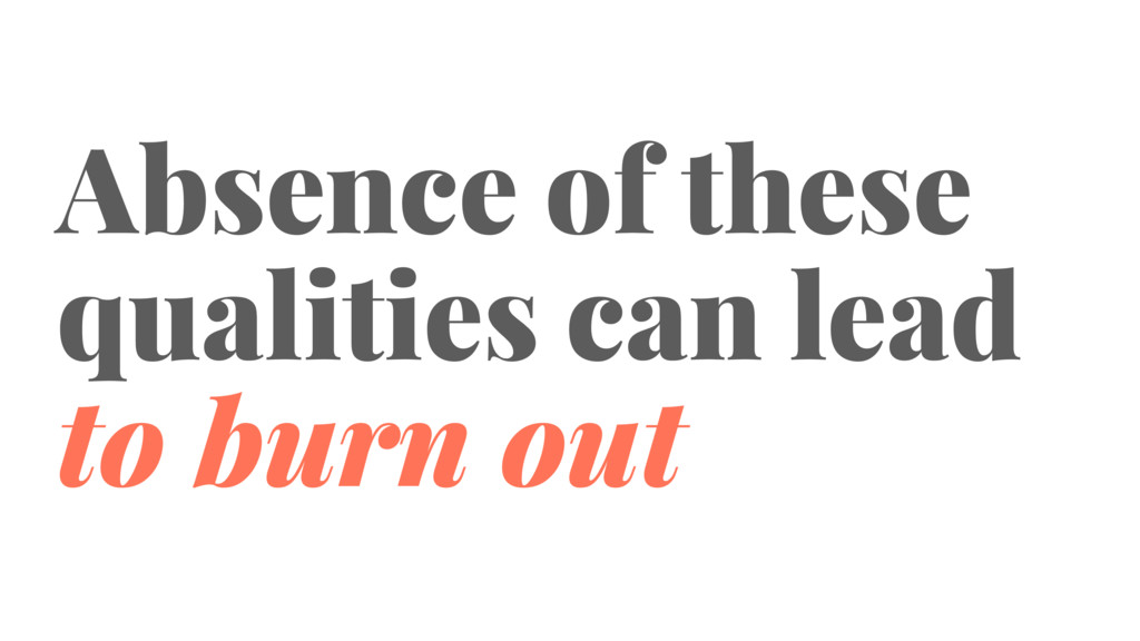 Absence of these qualities can lead to burn out