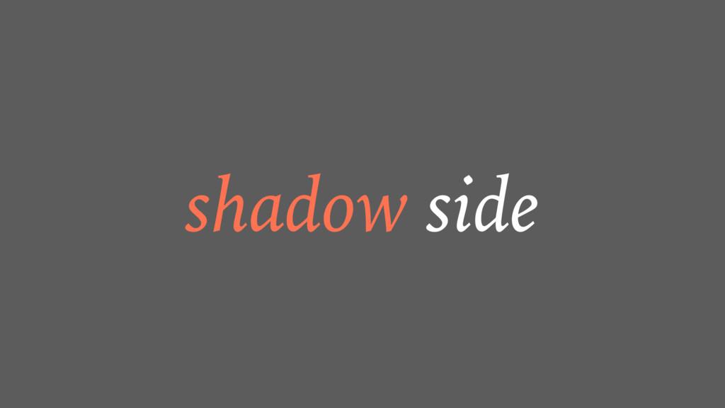 shadow side