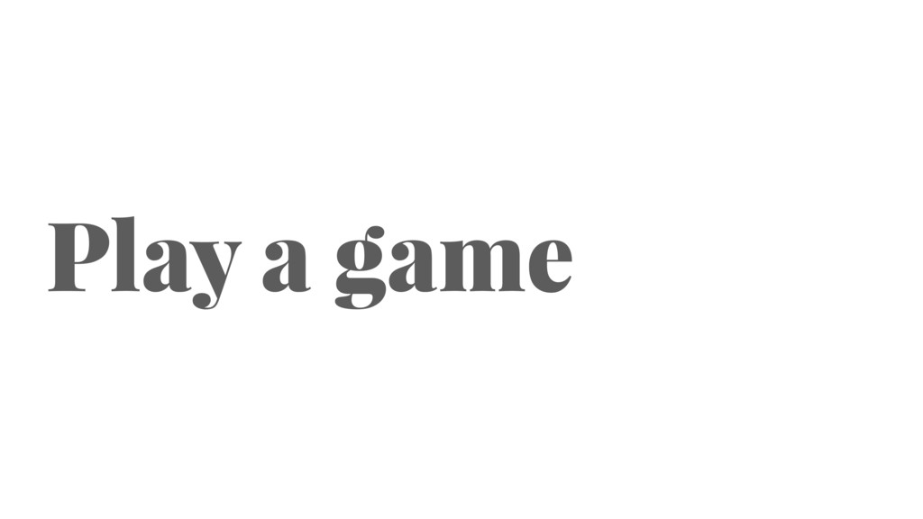 Play a game