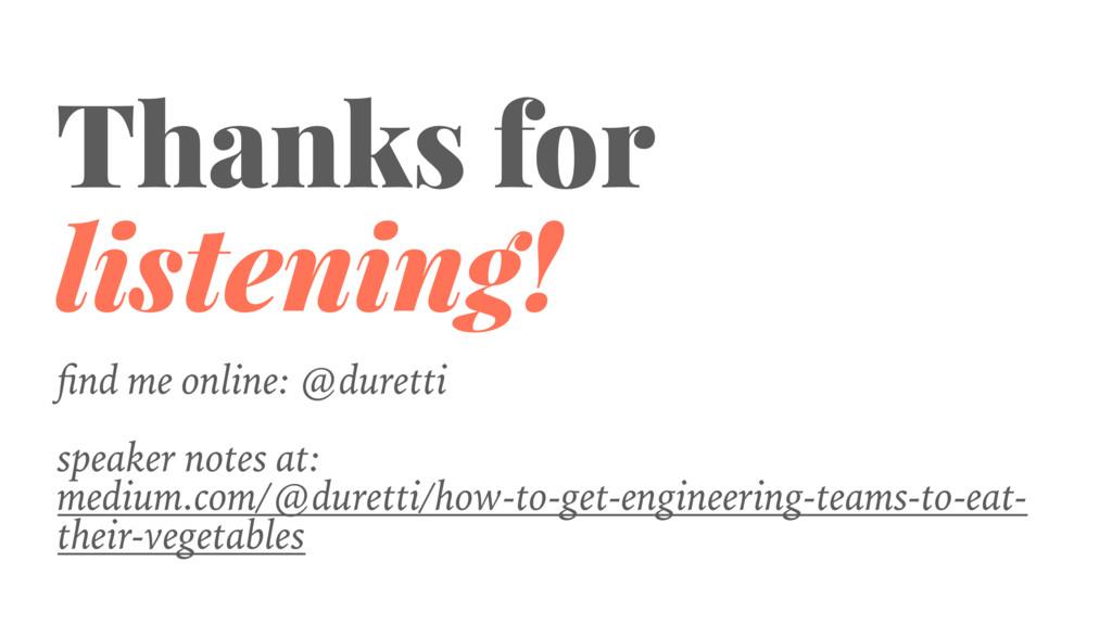 Thanks for listening! find me online: @duretti ...