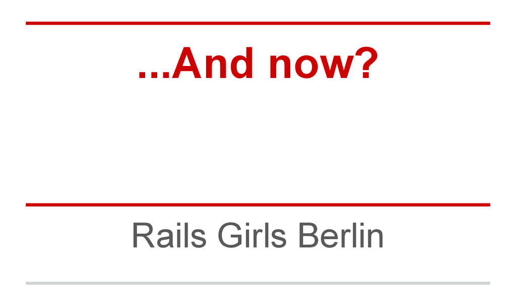 ...And now? Rails Girls Berlin