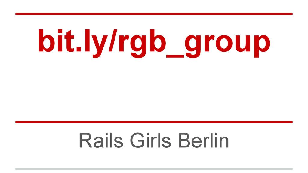 bit.ly/rgb_group Rails Girls Berlin