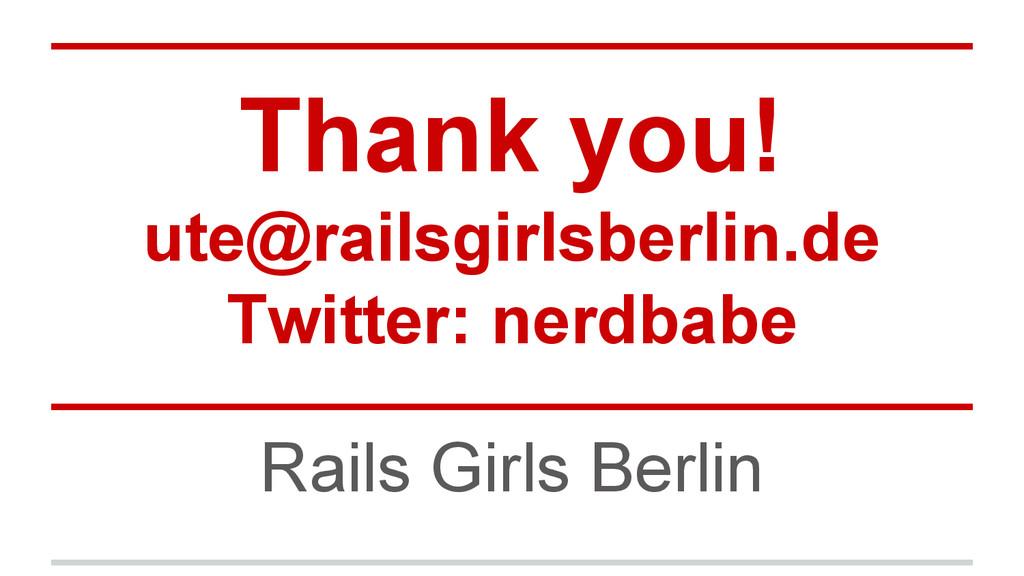 Thank you! ute@railsgirlsberlin.de Twitter: ner...