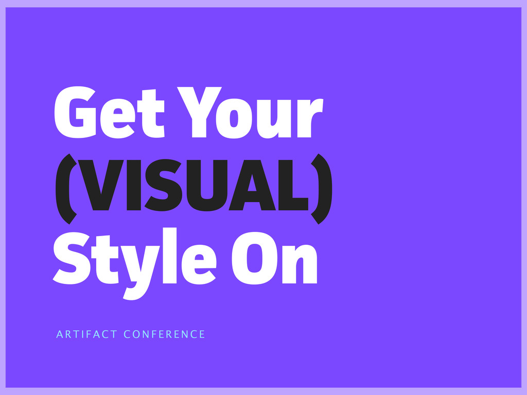 Get Your (VISUAL) Style On A R T I F A C T C O ...