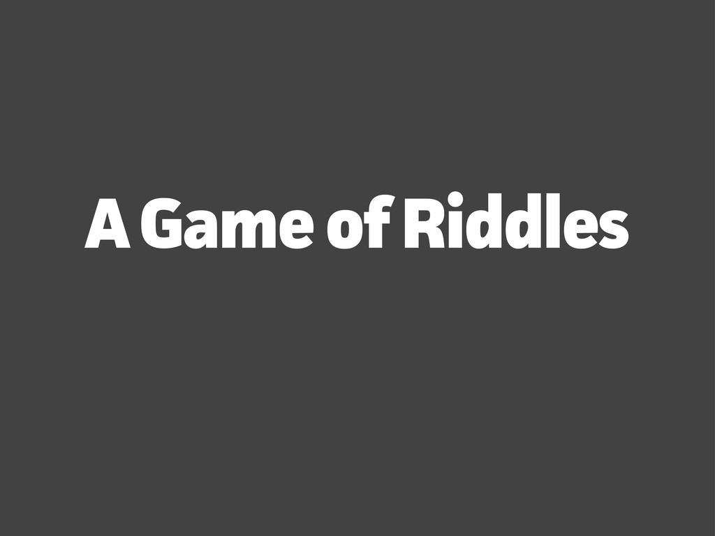 A Game of Riddles